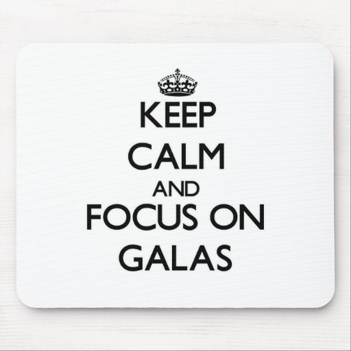 Keep Calm and focus on Galas Mousepads