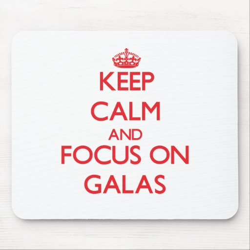 Keep Calm and focus on Galas Mouse Pad