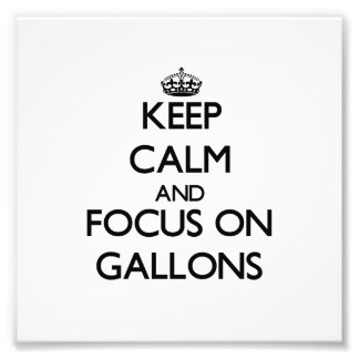 Keep Calm and focus on Gallons Photo Print