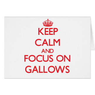 Keep Calm and focus on Gallows Greeting Card
