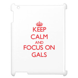 Keep Calm and focus on Gals iPad Covers