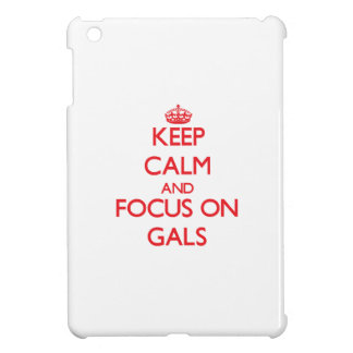Keep Calm and focus on Gals Cover For The iPad Mini