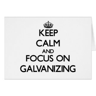 Keep Calm and focus on Galvanizing Card