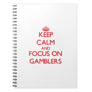 Keep Calm and focus on Gamblers Spiral Notebook