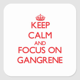 Keep Calm and focus on Gangrene Square Stickers