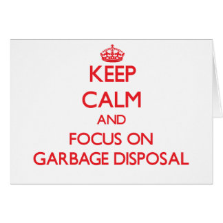 Keep Calm and focus on Garbage Disposal Greeting Card