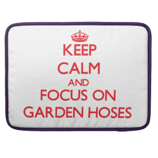Keep Calm and focus on Garden Hoses Sleeves For MacBooks