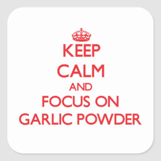 Keep Calm and focus on Garlic Powder Square Sticker