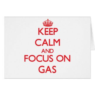 Keep Calm and focus on Gas Greeting Card