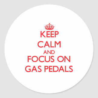 Keep Calm and focus on Gas Pedals Round Sticker