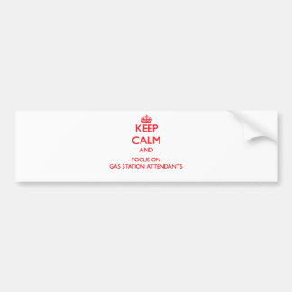 Keep Calm and focus on Gas Station Attendants Bumper Stickers