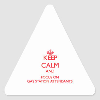 Keep Calm and focus on Gas Station Attendants Triangle Stickers