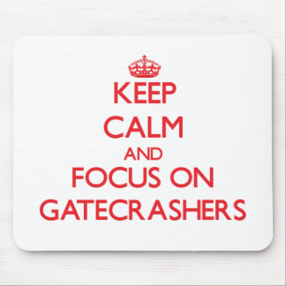 Keep Calm and focus on Gatecrashers Mouse Pad