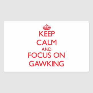 Keep Calm and focus on Gawking Stickers
