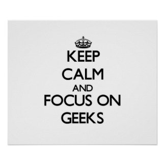 Keep Calm and focus on Geeks Poster
