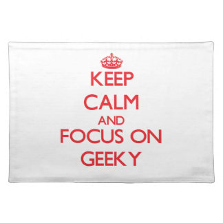 Keep Calm and focus on Geeky Place Mats
