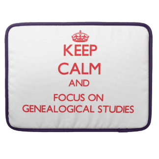 Keep Calm and focus on Genealogical Studies Sleeves For MacBooks