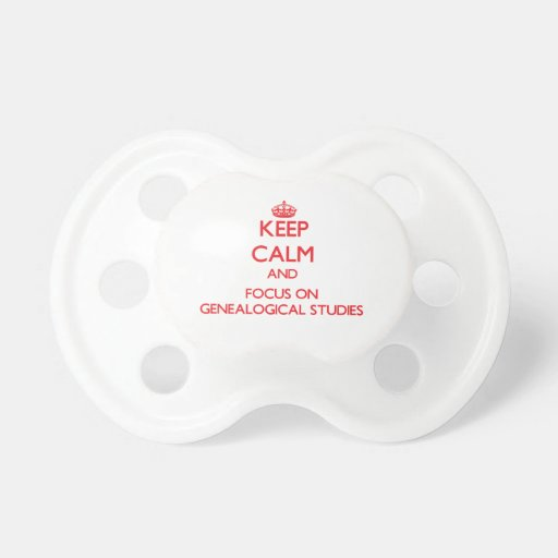 Keep Calm and focus on Genealogical Studies Baby Pacifier