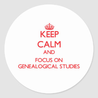 Keep Calm and focus on Genealogical Studies Round Sticker