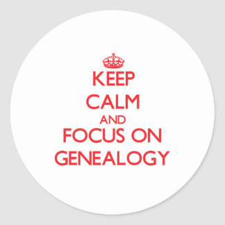 Keep Calm and focus on Genealogy Round Sticker