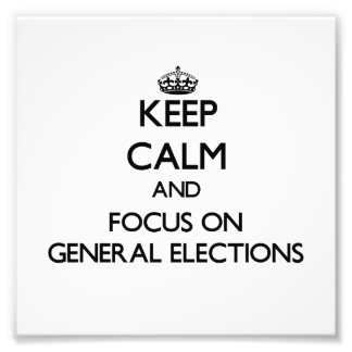 Keep Calm and focus on General Elections Art Photo