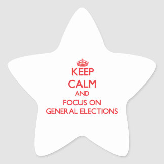 Keep Calm and focus on General Elections Star Sticker