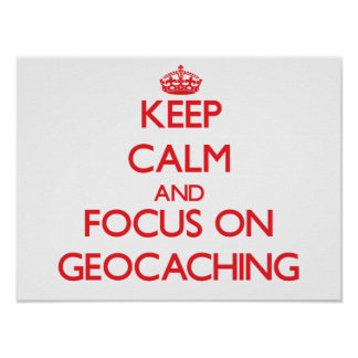 Keep calm and focus on Geocaching Posters