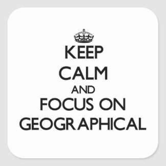 Keep Calm and focus on Geographical Square Sticker