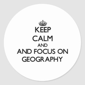 Keep calm and focus on Geography Classic Round Sticker
