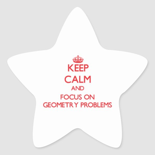 Keep Calm and focus on Geometry Problems Sticker