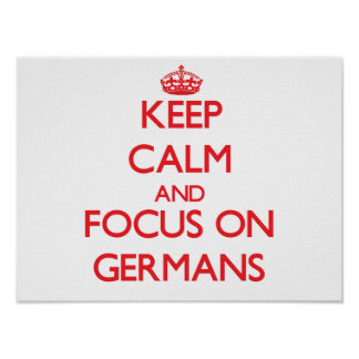 Keep Calm and focus on Germans Posters