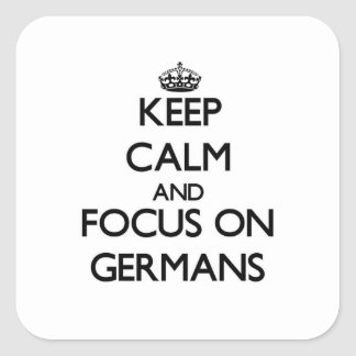 Keep Calm and focus on Germans Square Sticker