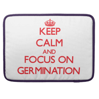 Keep Calm and focus on Germination Sleeves For MacBooks