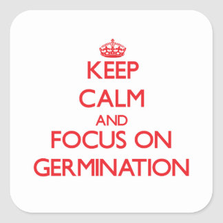 Keep Calm and focus on Germination Stickers