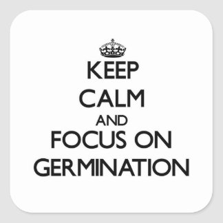 Keep Calm and focus on Germination Square Sticker