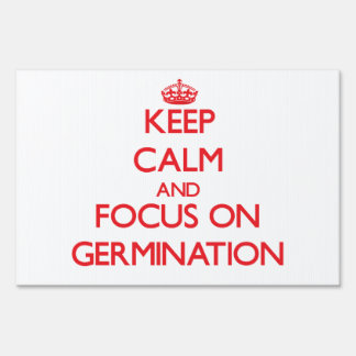 Keep Calm and focus on Germination Lawn Sign