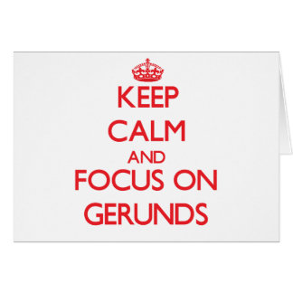 Keep Calm and focus on Gerunds Greeting Card