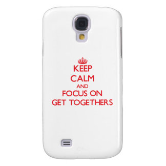 Keep Calm and focus on Get Togethers Galaxy S4 Cover