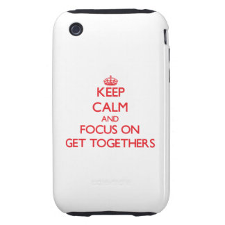 Keep Calm and focus on Get Togethers Tough iPhone 3 Covers