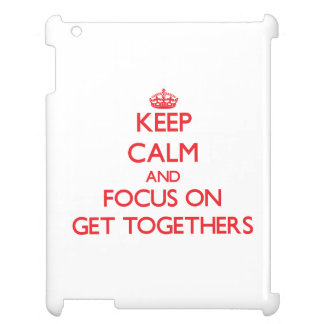 Keep Calm and focus on Get Togethers iPad Cover
