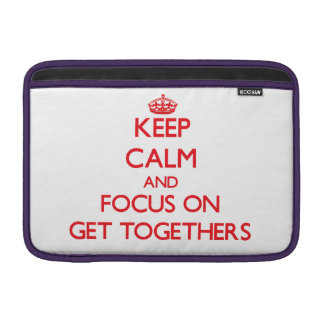 Keep Calm and focus on Get Togethers MacBook Sleeves