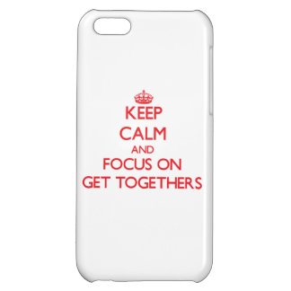 Keep Calm and focus on Get Togethers iPhone 5C Covers