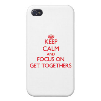 Keep Calm and focus on Get Togethers iPhone 4/4S Case