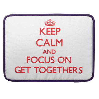 Keep Calm and focus on Get Togethers Sleeve For MacBook Pro