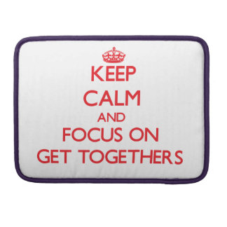 Keep Calm and focus on Get Togethers Sleeves For MacBooks