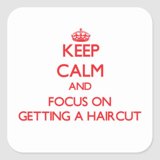 Keep Calm and focus on Getting A Haircut Square Sticker