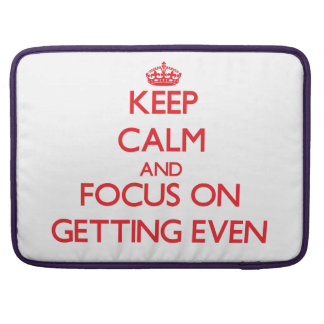 Keep Calm and focus on GETTING EVEN Sleeve For MacBook Pro