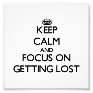 Keep Calm and focus on Getting Lost Photo Print