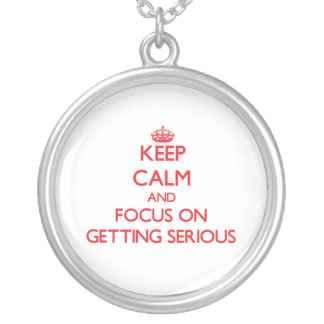 Keep Calm and focus on Getting Serious Pendants
