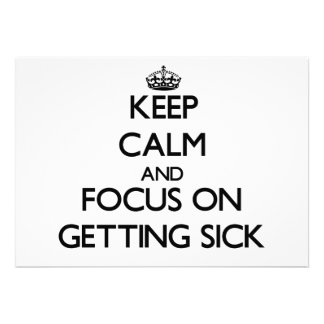 Keep Calm and focus on Getting Sick Personalized Announcement